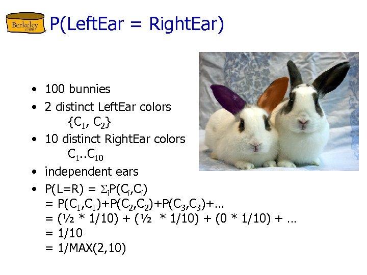 P(Left. Ear = Right. Ear) • 100 bunnies • 2 distinct Left. Ear colors