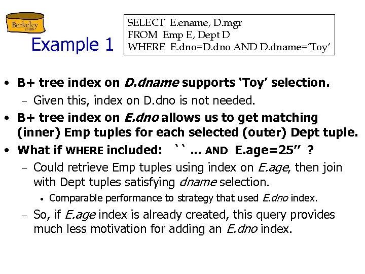 Example 1 SELECT E. ename, D. mgr FROM Emp E, Dept D WHERE E.