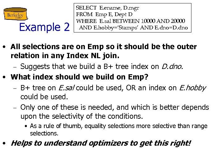 Example 2 SELECT E. ename, D. mgr FROM Emp E, Dept D WHERE E.