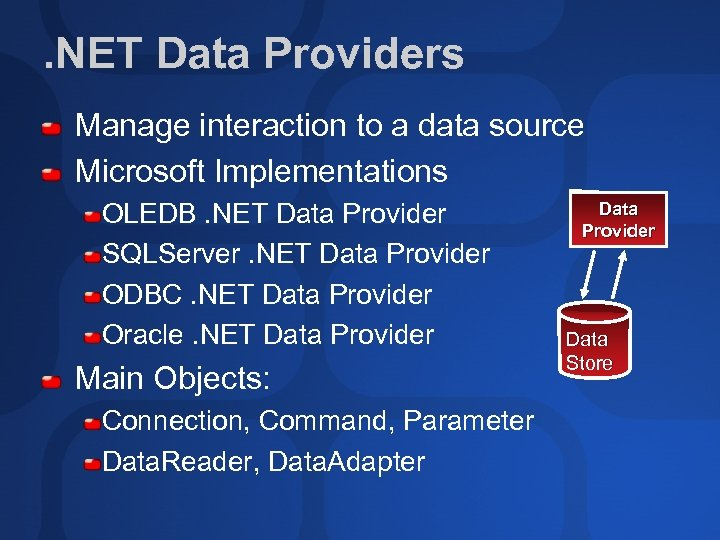 . NET Data Providers Manage interaction to a data source Microsoft Implementations OLEDB. NET