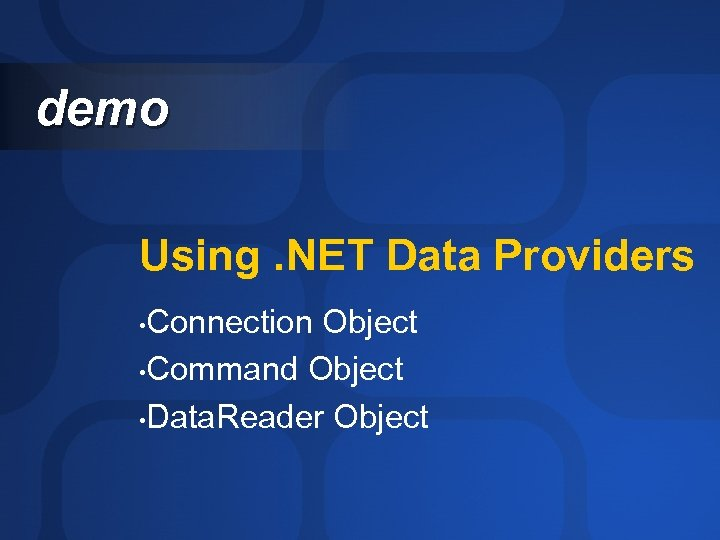 demo Using. NET Data Providers Connection Object • Command Object • Data. Reader Object