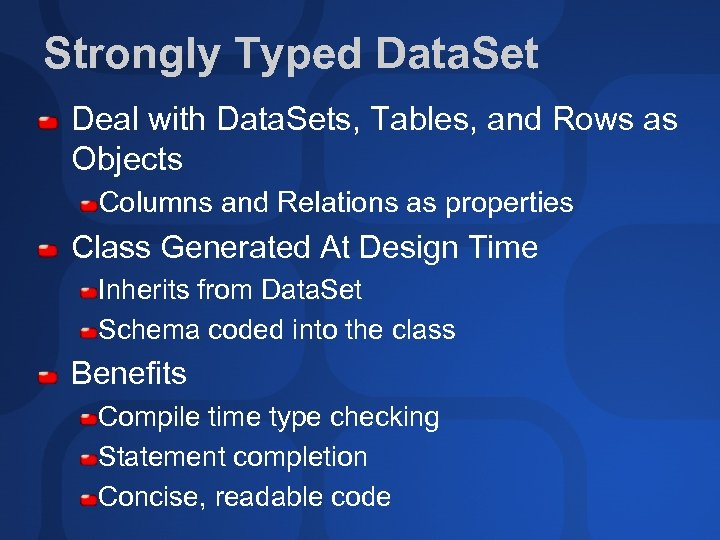 Strongly Typed Data. Set Deal with Data. Sets, Tables, and Rows as Objects Columns