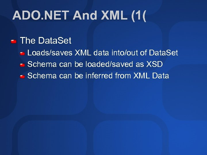ADO. NET And XML (1( The Data. Set Loads/saves XML data into/out of Data.