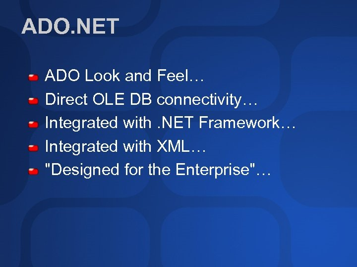 ADO. NET ADO Look and Feel… Direct OLE DB connectivity… Integrated with. NET Framework…