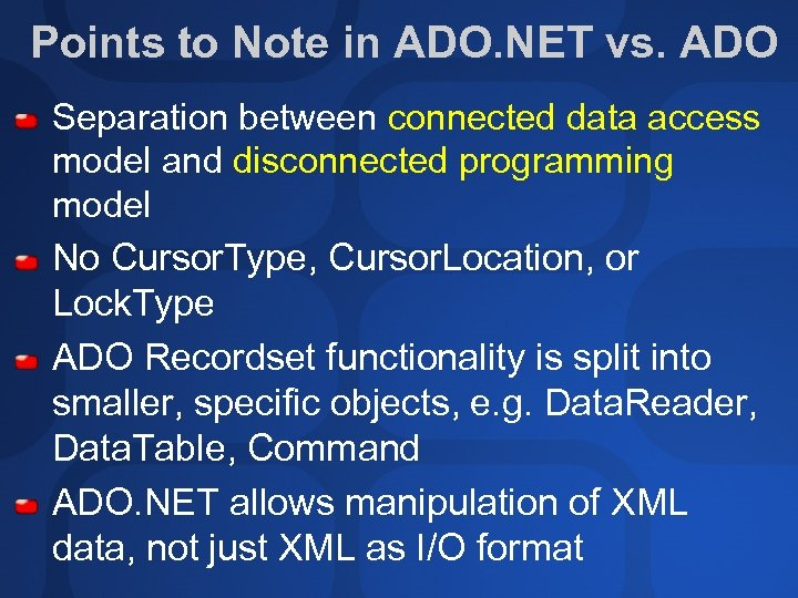 Points to Note in ADO. NET vs. ADO Separation between connected data access model
