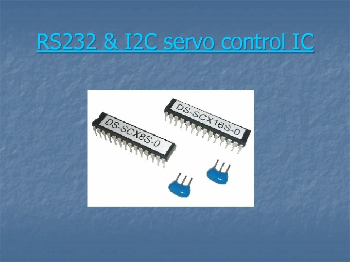 RS 232 & I 2 C servo control IC