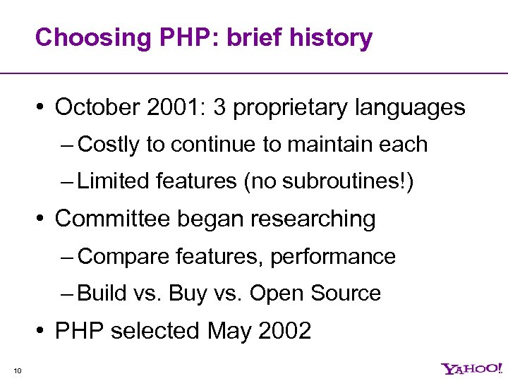 Choosing PHP: brief history • October 2001: 3 proprietary languages – Costly to continue