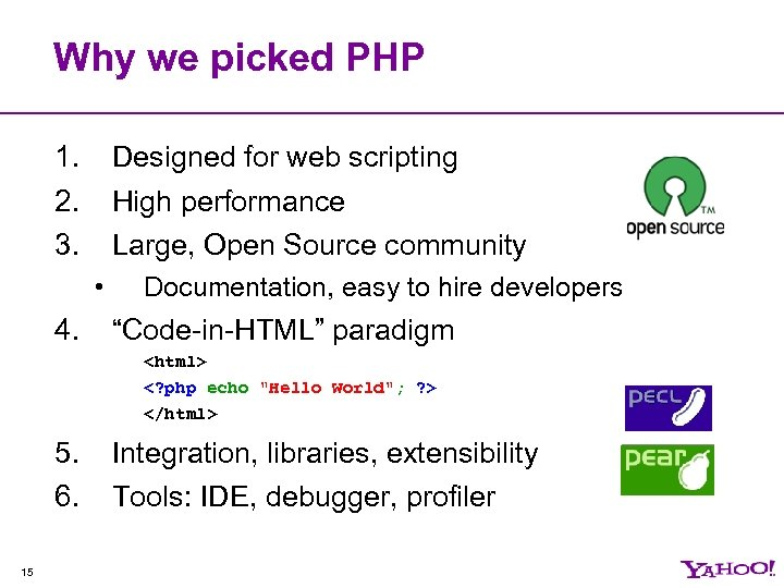 Why we picked PHP 1. 2. 3. Designed for web scripting High performance Large,