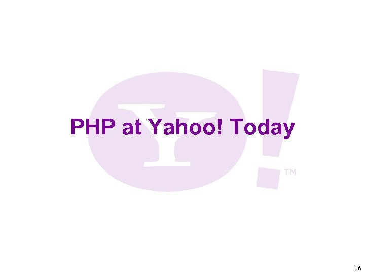 PHP at Yahoo! Today 16