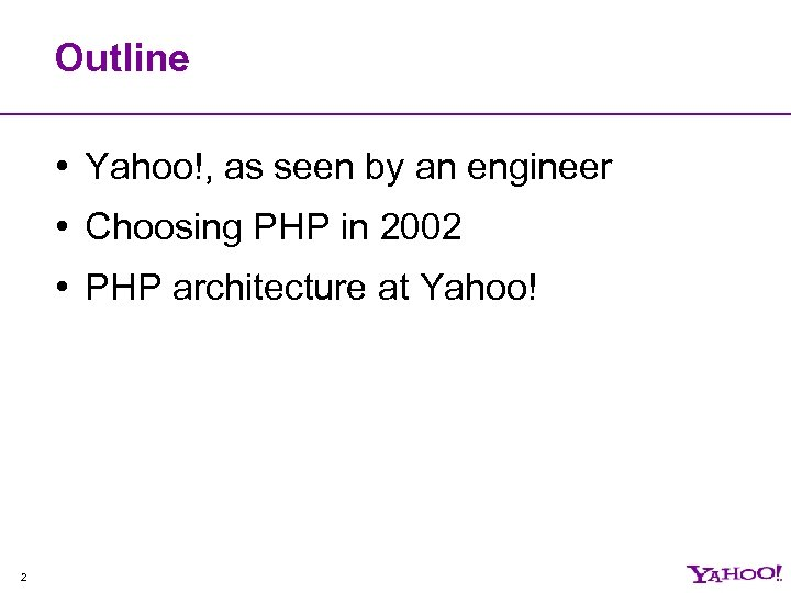 Outline • Yahoo!, as seen by an engineer • Choosing PHP in 2002 •