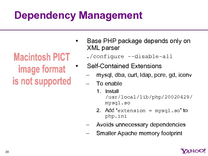 Dependency Management • Base PHP package depends only on XML parser. /configure --disable-all •