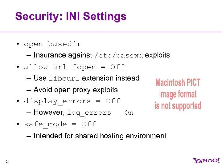 Security: INI Settings • open_basedir – Insurance against /etc/passwd exploits • allow_url_fopen = Off