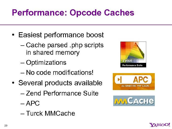 Performance: Opcode Caches • Easiest performance boost – Cache parsed. php scripts in shared