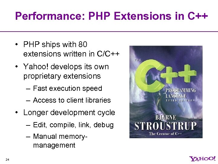 Performance: PHP Extensions in C++ • PHP ships with 80 extensions written in C/C++