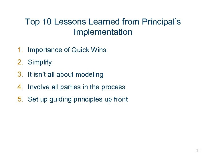 Top 10 Lessons Learned from Principal's Implementation 1. Importance of Quick Wins 2. Simplify