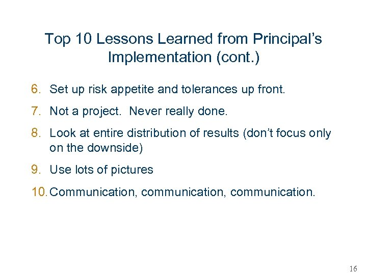 Top 10 Lessons Learned from Principal's Implementation (cont. ) 6. Set up risk appetite