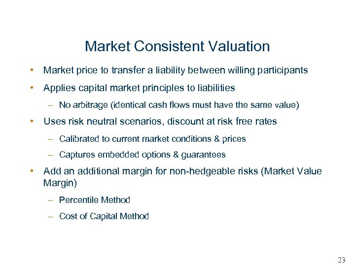 Market Consistent Valuation • Market price to transfer a liability between willing participants •