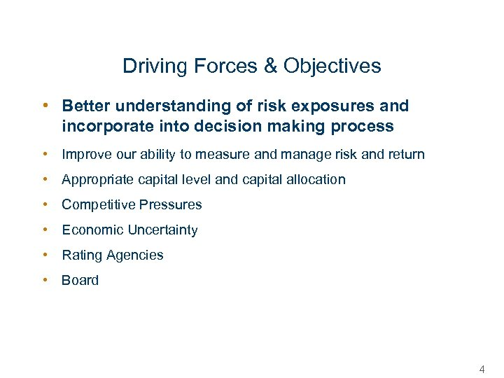 Driving Forces & Objectives • Better understanding of risk exposures and incorporate into decision
