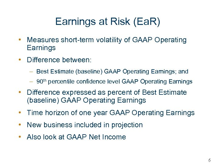 Earnings at Risk (Ea. R) • Measures short-term volatility of GAAP Operating Earnings •