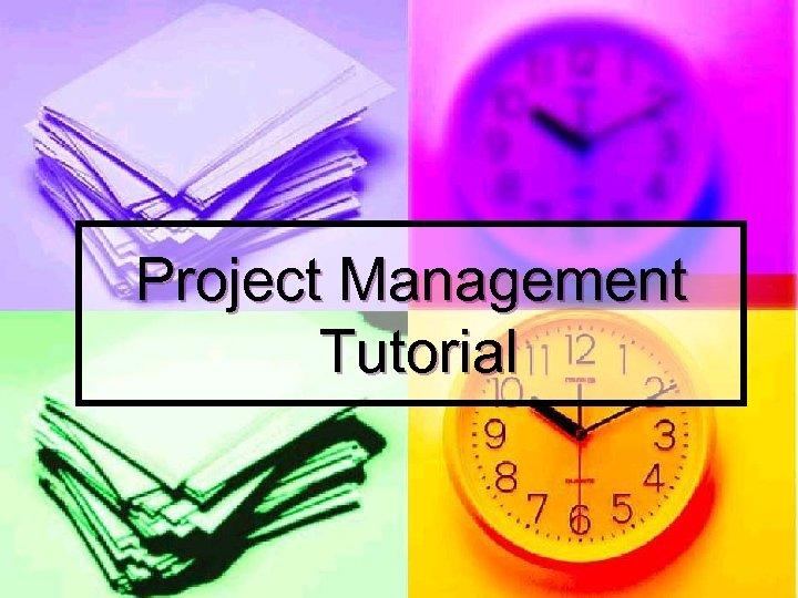 Project Management Tutorial