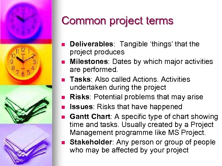 Common project terms n n n n Deliverables: Tangible 'things' that the project produces