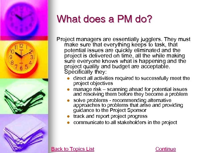 What does a PM do? Project managers are essentially jugglers. They must make sure