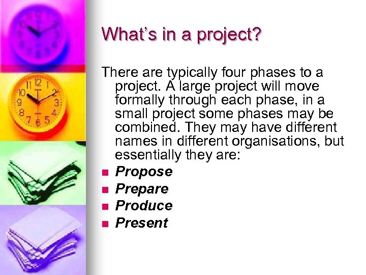 What's in a project? There are typically four phases to a project. A large