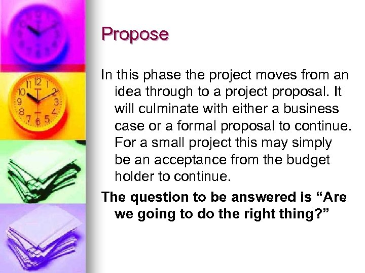 Propose In this phase the project moves from an idea through to a project