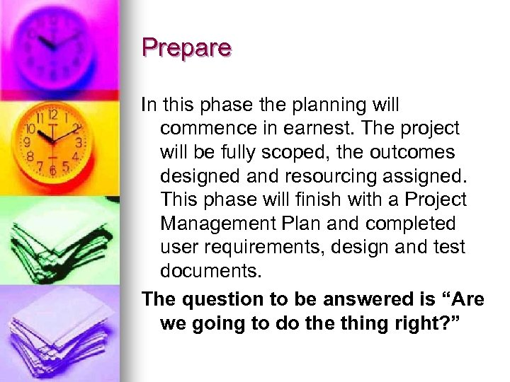 Prepare In this phase the planning will commence in earnest. The project will be