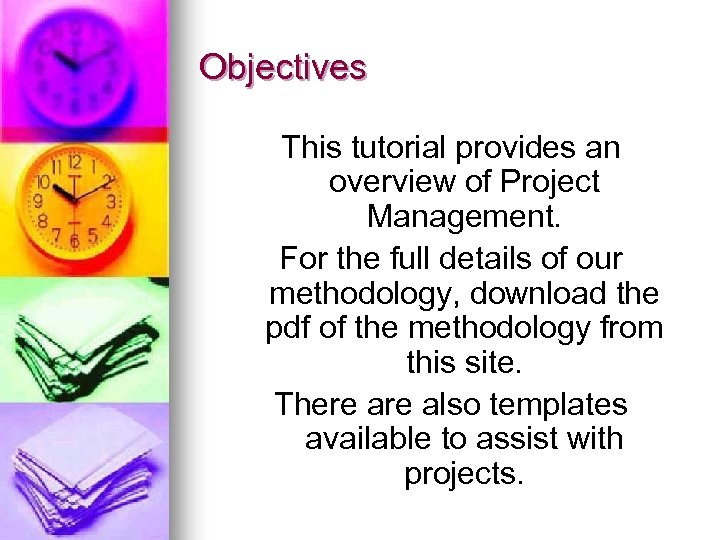 Objectives This tutorial provides an overview of Project Management. For the full details of