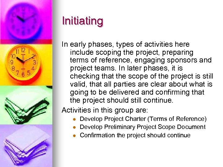 Initiating In early phases, types of activities here include scoping the project, preparing terms