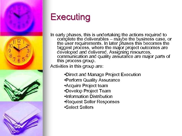 Executing In early phases, this is undertaking the actions required to complete the deliverables