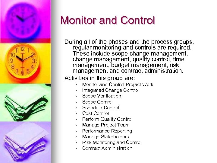 Monitor and Control During all of the phases and the process groups, regular monitoring