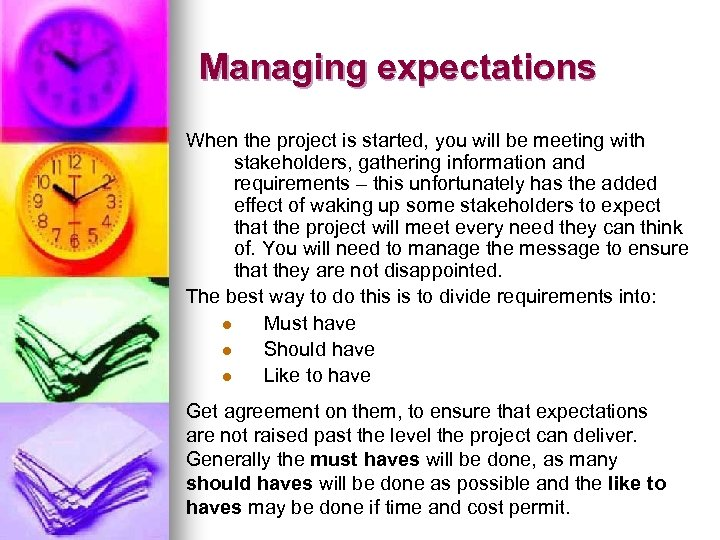 Managing expectations When the project is started, you will be meeting with stakeholders, gathering