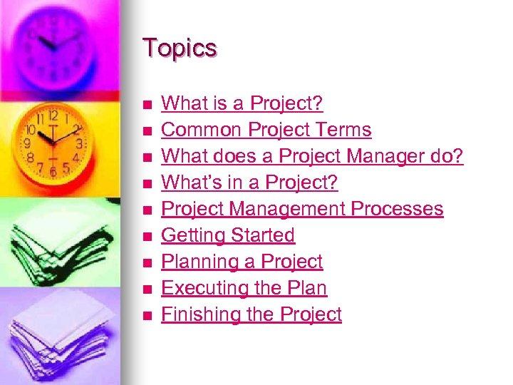 Topics n n n n n What is a Project? Common Project Terms What