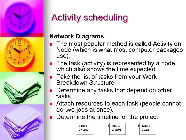 Activity scheduling Network Diagrams n The most popular method is called Activity on Node