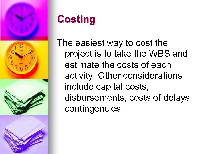 Costing The easiest way to cost the project is to take the WBS and