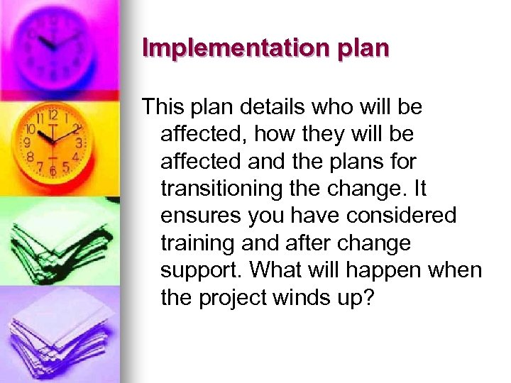 Implementation plan This plan details who will be affected, how they will be affected