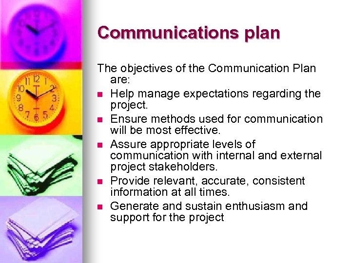 Communications plan The objectives of the Communication Plan are: n Help manage expectations regarding