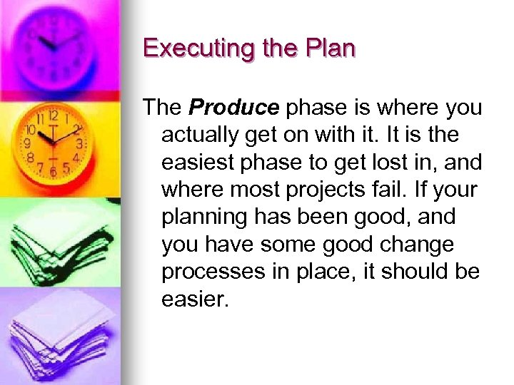 Executing the Plan The Produce phase is where you actually get on with it.