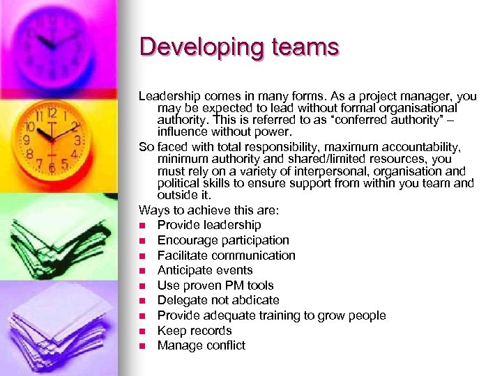 Developing teams Leadership comes in many forms. As a project manager, you may be