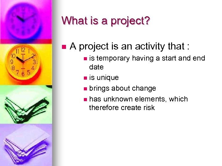 What is a project? n A project is an activity that : n is