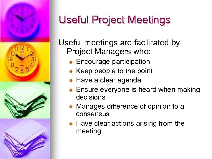 Useful Project Meetings Useful meetings are facilitated by Project Managers who: l l l