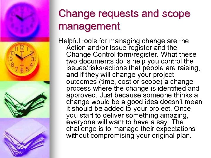 Change requests and scope management Helpful tools for managing change are the Action and/or