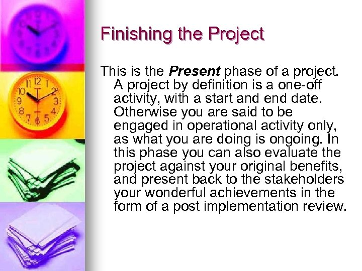 Finishing the Project This is the Present phase of a project. A project by