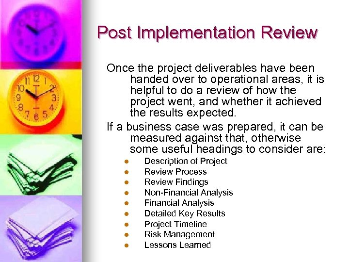Post Implementation Review Once the project deliverables have been handed over to operational areas,