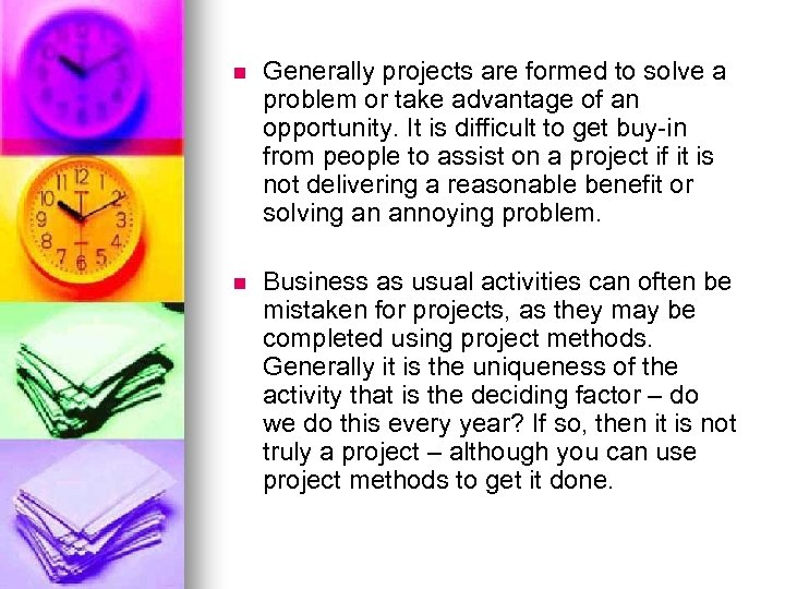 n Generally projects are formed to solve a problem or take advantage of an