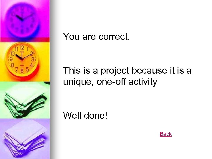 You are correct. This is a project because it is a unique, one-off activity
