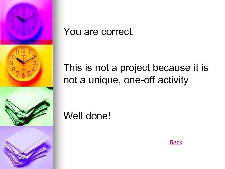 You are correct. This is not a project because it is not a unique,