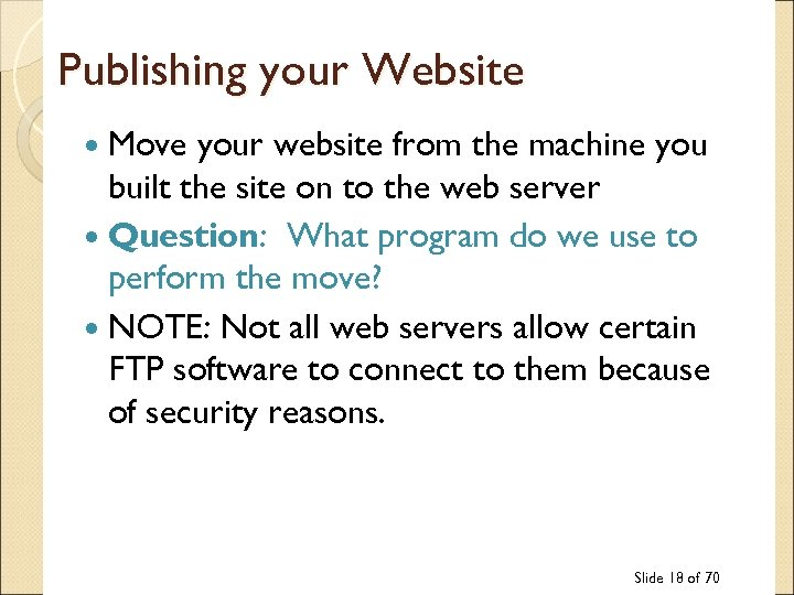 Publishing your Website Move your website from the machine you built the site on